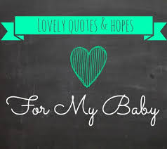 40 Lovely Quotes For My Baby Disney Baby Beauteous My Baby Quotes