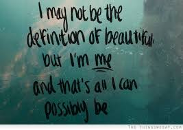 I May Not Be Beautiful Quotes Best of I May Not Be The Definition Of Beautiful But I'm Me And That's All I