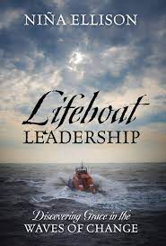 Lifeboat Leadership: Discovering Grace in the Waves of Change: Ellison,  Nina: 9781977212788: Amazon.com: Books