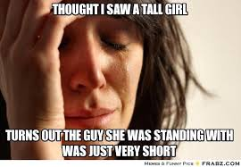 Thought I saw a tall girl... - First World Problems Lady Meme ... via Relatably.com