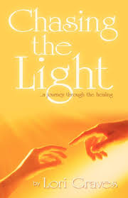 Chasing Light A Journey Chasing The Light A Journey Through The Healing Lori