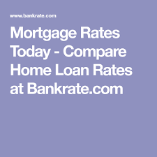 Mortgage Rates Today Compare Home Loan Rates At Bankrate Com
