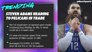 Steven Adams heading to Pelicans in trade