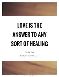 Love Is The Answer Quote Mesmerizing Love Is The Answer To Any Sort Of Healing Picture Quotes