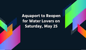 Aquaport Waterpark Aquaport To Reopen For Water Lovers On Saturday May 25