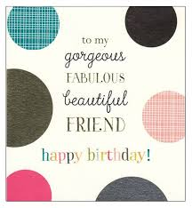 Happy Birthday Beautiful Friend Quotes Best Of To My Gorgeous Fabulous Beautiful Friend Happy Birthday' Card