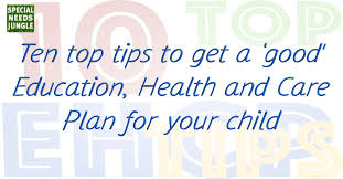 Ten Top Tips To Get A 'good' Education, Health And Care Plan For ...