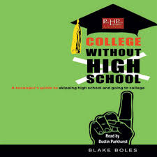 College Without High School by Blake Boles. Read by Dustin Parkhurst