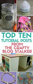 top 10 tutorial posts from the crafty blog stalker
