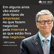 """DIX BPO - """"Em alguns anos vão existir dois tipos de empresas: As que fazem  negócios pela internet e as que estão fora dos negócios"""". - Bill Gates"""