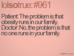 Obesity Quotes Impressive Patient The Problem Is That Obesity Runs In Our Family Doctor No