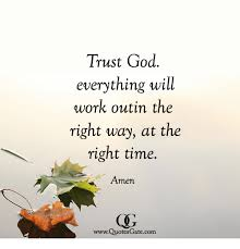 Trust In God Quotes Amazing Trust God Everything Will Work Outin The Right Way At The Right Time