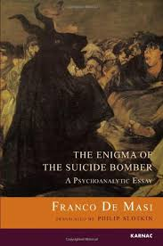 the enigma of the suicide bomber a psychoanalytic essay by franco  the enigma of the suicide bomber a psychoanalytic essay