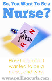 I Want To Be A Nurse So You Want To Be A Nurse Why Did You Decide To Be A Nurse