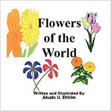Amazon.com: Flowers of the World (9781424327119): Ehirim, Akudo: Books