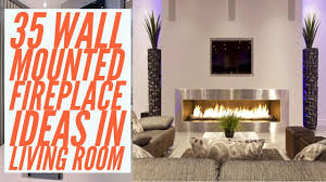 35 wall mounted fireplace ideas in living room