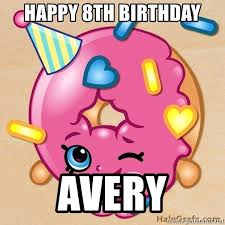 Happy Birthday Avery Happy 8th Birthday Avery Shopkins Meme Generator