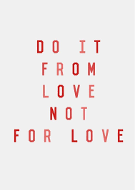Do Everything From Love Not For Love Old Words Quotes