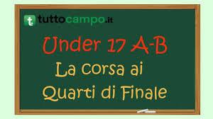 Under 17 A-B: la corsa ai Quarti di Finale - Italia - Tuttocampo.it