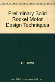 Solid Rocket Motor Design Preliminary Solid Rocket Motor Design Techniques H Platzek