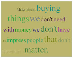 the best materialistic quotes ideas quotes about materialistic society 22 quotes