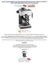 The water tank capacity is 4 cups. Mr Coffee Ecm160 4 Cup Steam Espresso Machine Pdf