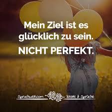 Mein Ziel Ist Es Glücklich Zu Sein Nicht Perfekt Lebensweisheiten
