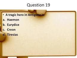 greek drama and antigone review for the test ppt video online  question 19 a tragic hero in antigone is haemon eurydice creon