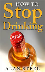 stop drinking alcohol now how to stop drinking quickly and stay sober feel great