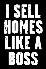 I Sell Homes Like A Boss Real Estate Humor Comical Quote For Real