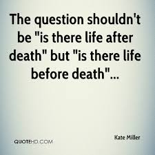 Quotes For Life And Death Enchanting Kate Miller Death Quotes QuoteHD