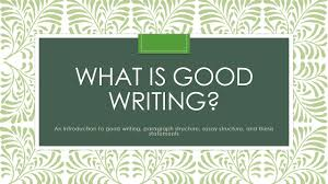 what is good writing an introduction to good writing paragraph 1 what