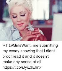 rt submitting my essay knowing that i didn t proof it and  rt giriswant submitting my essay knowing that i didn t proof read