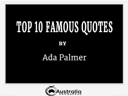 Ada Palmer's Top 10 Popular and Famous Quotes - Australia Unwrapped