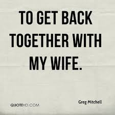 Getting Back Together Quotes Inspiration Greg Mitchell Wife Quotes QuoteHD