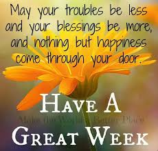 Week Quotes Mesmerizing May Your Troubles Be Less And Your Blessings Be More And Nothing