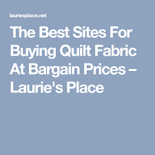 The Best Sites For Buying Quilt Fabric At Bargain Prices ... & The Best Sites For Buying Quilt Fabric At Bargain Prices – Laurie's Place Adamdwight.com
