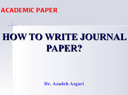 how to write journal paper how to write journal paper academic paper dr azadeh asgari