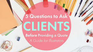Questions To Ask Clients For Graphic Design What To Ask An Illustration Client Before You Price Your Artwork
