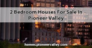 Pioneer Valley Homes For Sale. 2 Bedroom ...