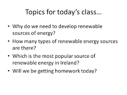 renewable energy sources a geography th ppt  topics for today s class why do we need to develop renewable sources of energy