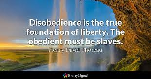 Thoreau Quotes Awesome Disobedience Is The True Foundation Of Liberty The Obedient Must Be
