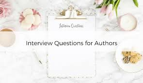 What Do You Do For Fun Interview Question 100 Interview Questions For Authors Love Writing Life