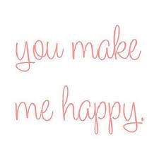 Αποτέλεσμα εικόνας για you make me happy