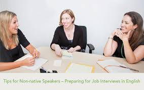 i have a job interview tips for non native speakers to prepare for job interviews in