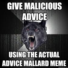 give malicious advice using the actual advice mallard meme ... via Relatably.com