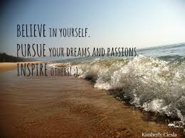 Pursue Your Dreams Quotes Best of Quote BELIEVE In Yourself PURSUE Your Dreams And Passions INSPIRE