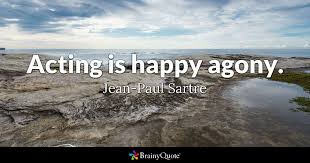 Acting Quotes Best Acting Is Happy Agony JeanPaul Sartre BrainyQuote