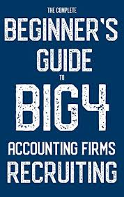 The Complete Beginners Guide To Big 4 Accounting Firms Recruiting