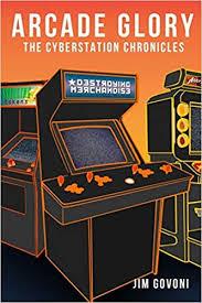Arcade Glory: The Cyberstation Chronicles: Govoni, Jim ...